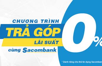 Lưu ý khi mua trả góp lãi suất 0% với thẻ tín dụng Sacombank