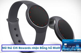 Ưu đãi : mở thẻ Citibank tặng Vali du lịch hoặc đồng hồ Misfit