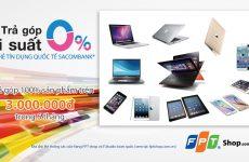 Mua hàng trả góp lãi suất 0% với thẻ tín dụng Sacombank tại FPT Shop